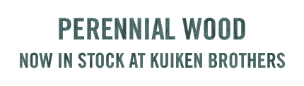 PERENNIAL WOOD NOW IN STOCK AT KUIKEN BROTHERS