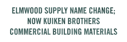 ELMWOOD SUPPLY NAME CHANGE; NOW KUIKEN BROTHERS COMMERCIAL BUILDING MATERIALS